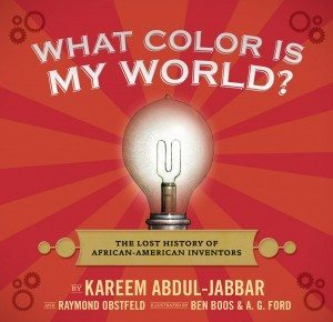 What Color Is My World? The Lost History of African-American Inventors by Kareem Abdul-Jabbar