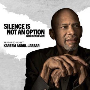 Podcast: Silence is Not an Option, with Don Lemon featuring Kareem Abdul-Jabbar